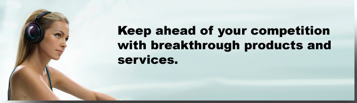 Keep ahead of your competition with breakthrough products and services